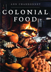Colonial Food by Ann Chandonnet, 9780747812401