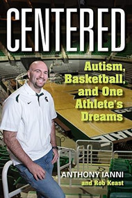 Centered (Autism, Basketball, and One Athlete's Dreams) by Anthony Ianni, Robert Roy Keast, Tom Izzo, 9781684351534