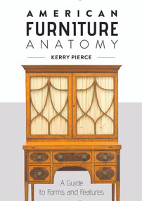 American Furniture Anatomy (A Guide to Forms and Features) by Kerry Pierce, 9780764361845