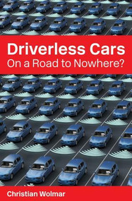 Driverless Cars (On a Road to Nowhere?) by Christian Wolmar, 9781913019211