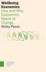 Wellbeing Economics (How and Why Economics Needs to Change) by Nicky Pouw, 9789463723855