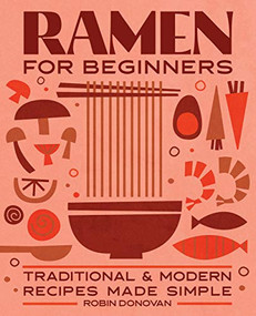 Ramen for Beginners (Traditional and Modern Recipes Made Simple) by Robin Donovan, 9781646112814