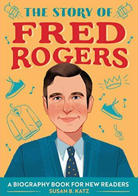 The Story of Fred Rogers (A Biography Book for New Readers) by Susan B. Katz, 9781647397883