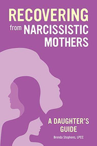 Recovering from Narcissistic Mothers (A Daughter's Guide) by Brenda Stephens, 9781647397135