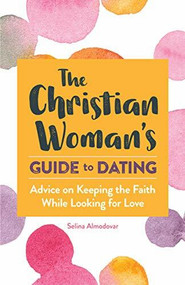 The Christian Woman's Guide to Dating (Advice on Keeping the Faith While Looking for Love) by Selina Almodovar, 9781647396930