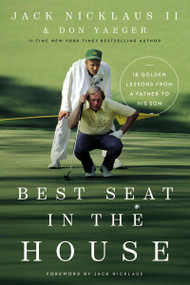 Best Seat in the House (18 Golden Lessons from a Father to His Son) by Jack Nicklaus II, Don Yaeger, 9780785248361