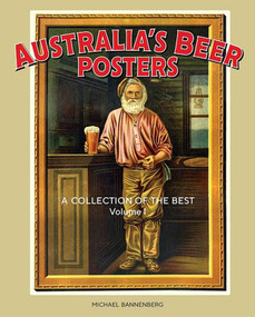 Australia's Beer Posters (A Collection of the Best) by Michael Bannenberg, 9781925642544