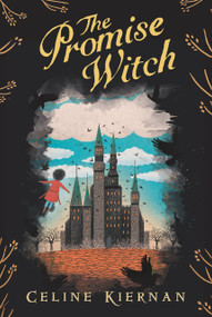 The Promise Witch (The Wild Magic Trilogy, Book Three) by Celine Kiernan, Jessica Courtney-Tickle, 9781536201529