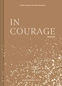In Courage Journal (A Daily Practice for Self-Discovery) by Alexandra Elle, 9781797200118