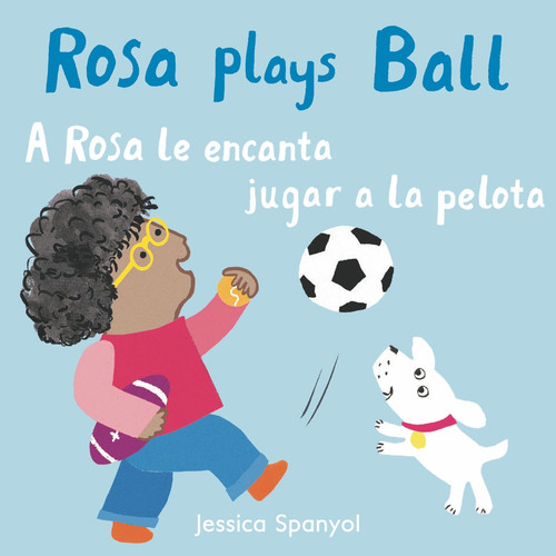 A Rosa le encanta jugar a la pelota/Rosa plays Ball by Jessica Spanyol, Jessica Spanyol, Yanitzia Canetti, 9781786284945