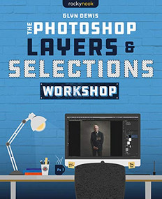 The Photoshop Layers and Selections Workshop by Glyn Dewis, 9781681987316