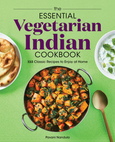 The Essential Vegetarian Indian Cookbook (125 Classic Recipes to Enjoy at Home) by Pavani Nandula, 9781647397371