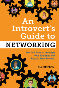 An Introvert's Guide to Networking (Practical Tools to Leverage Your Strengths and Expand Your Network) by D. A. Benton, 9781647396695