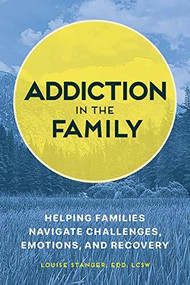 Addiction in the Family (Helping Families Navigate Challenges, Emotions, and Recovery) by Louise Stanger, 9781647392253