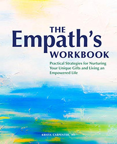 The Empath's Workbook (Practical Strategies for Nurturing Your Unique Gifts and Living an Empowered Life) by Krista Carpenter, 9781647396923