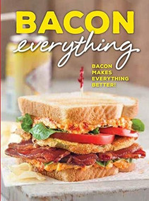 Bacon Everything (Bacon makes everything better!) by Brooke Michael Bell, 9781940772936