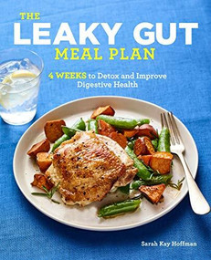 The Leaky Gut Meal Plan (4 Weeks to Detox and Improve Digestive Health) by Sarah Kay Hoffman, 9781641528849