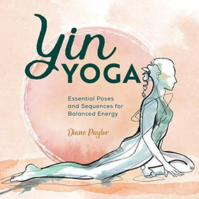 Yin Yoga (Essential Poses and Sequences for Balanced Energy) by Diane Paylor, 9781646112456