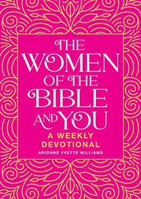 The Women of the Bible and You (A Weekly Devotional) by Arionne Yvette Williams, 9781641528115