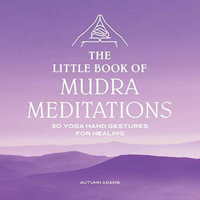 The Little Book of Mudra Meditations (30 Yoga Hand Gestures for Healing) by Autumn Adams, 9781646114900