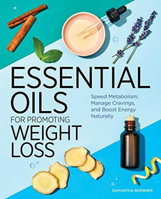 Essential Oils for Promoting Weight Loss (Speed Metabolism, Manage Cravings, and Boost Energy Naturally) by Samantha Boerner, 9781646114948