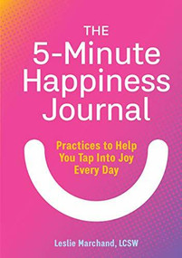 The 5-Minute Happiness Journal (Practices to Help You Tap Into Joy Every Day) by Leslie Marchand, 9781646117499