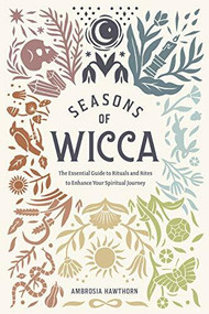 Seasons of Wicca (The Essential Guide to Rituals and Rites to Enhance Your Spiritual Journey) by Ambrosia Hawthorn, 9781646112296