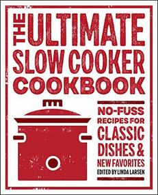 The Ultimate Slow Cooker Cookbook (No-Fuss Recipes for Classic Dishes and New Favorites) by Linda Larsen, 9781646117413
