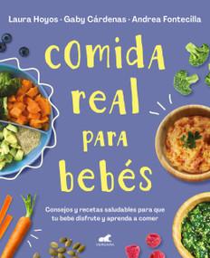 Comida real para bebés / Real Food for Babies by Laura Hoyos, Gaby Cardenas, Andrea Fontecilla, 9788418045349