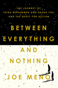 Between Everything and Nothing (The Journey of Seidu Mohammed and Razak Iyal and the Quest for Asylum) - 9781640094703 by Joe Meno, 9781640094703