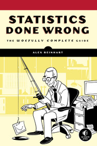 Statistics Done Wrong (The Woefully Complete Guide) by Alex Reinhart, 9781593276201
