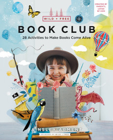 Wild and Free Book Club (28 Activities to Make Books Come Alive) by Ainsley Arment, 9780062998217
