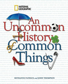 An Uncommon History of Common Things by Bethanne Patrick, John M. Thompson, Henry Petroski, 9781426204203