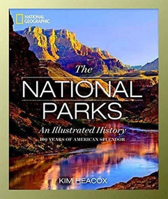 National Geographic The National Parks (An Illustrated History) by Kim Heacox, 9781426215599