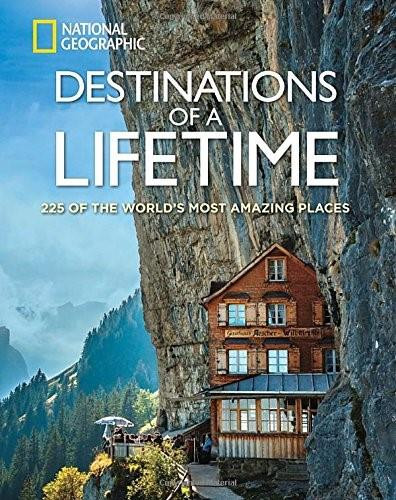 Destinations of a Lifetime (225 of the World's Most Amazing Places) by National Geographic, 9781426215643