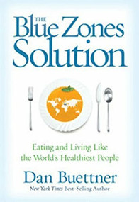 Blue Zones Solution (Eating and Living Like the World's Healthiest People) - 9781426216206 by Dan Buettner, 9781426216206