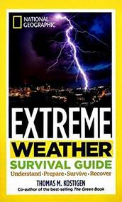 Extreme Weather Srv Gde (DR 1st) (Understand, Prepare, Survive, Recover) - 9781426216824 by Thomas M. Kostigen, 9781426216824