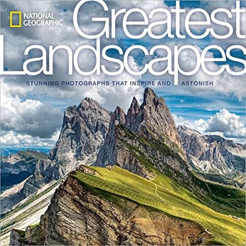 National Geographic Greatest Landscapes (Stunning Photographs That Inspire and Astonish) by National Geographic, George Steinmetz, 9781426217128