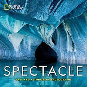 National Geographic Spectacle (Rare and Astonishing Photographs) by National Geographic, Susan Hitchcock, Mark Thiessen, 9781426219689