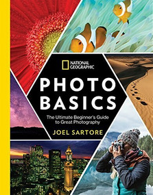 National Geographic Photo Basics (The Ultimate Beginner's Guide to Great Photography) by Joel Sartore, Heather Perry, 9781426219702