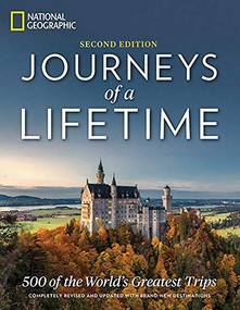 Journeys of a Lifetime, Second Edition (500 of the World's Greatest Trips) by National Geographic, George Stone, 9781426219733