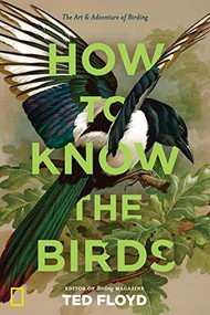 How to Know the Birds (The Art and Adventure of Birding) by Ted Floyd, 9781426220036