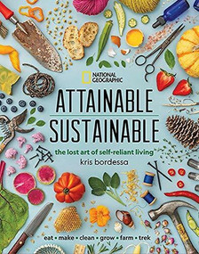 Attainable Sustainable (The Lost Art of Self-Reliant Living) by Kris Bordessa, 9781426220548