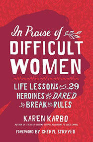 In Praise of Difficult Women (Life Lessons From 29 Heroines Who Dared to Break the Rules) - 9781426220890 by Karen Karbo, Cheryl Strayed, 9781426220890