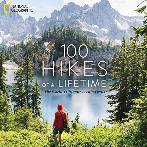 100 Hikes of a Lifetime (The World's Ultimate Scenic Trails) by Kate Siber, Andrew Skurka, 9781426220951