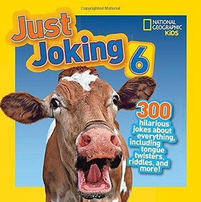 National Geographic Kids Just Joking 6 (300 Hilarious Jokes, about Everything, including Tongue Twisters, Riddles, and More!) by National Geographic Kids, 9781426317354