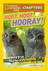 National Geographic Kids Chapters: Hoot, Hoot, Hooray! (And More True Stories of Amazing Animal Rescues) by Ashlee Brown Blewett, 9781426320545