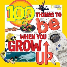 100 Things to Be When You Grow Up by Lisa Gerry, 9781426327117