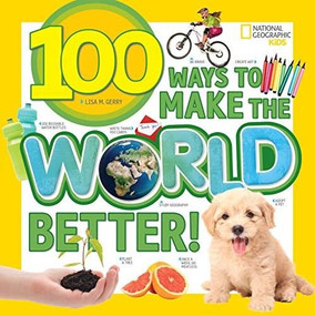 100 Ways to Make the World Better! by Lisa Gerry, 9781426329975