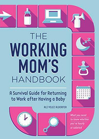 The Working Mom's Handbook (A Survival Guide for Returning to Work after Having a Baby) by Ali Velez Alderfer, 9781647396350